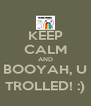 KEEP CALM AND BOOYAH, U TROLLED! :) - Personalised Poster A4 size