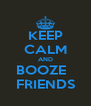 KEEP CALM AND BOOZE   FRIENDS - Personalised Poster A4 size
