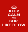 KEEP CALM AND BOP  LIKE DLOW - Personalised Poster A4 size