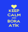 KEEP CALM AND BORA ATİK - Personalised Poster A4 size