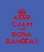 KEEP CALM AND BORA BAHÊÊA!! - Personalised Poster A4 size
