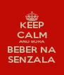 KEEP CALM AND BORA BEBER NA SENZALA - Personalised Poster A4 size
