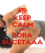 KEEP CALM AND BORA BUCETÁÁÁ - Personalised Poster A4 size