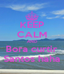 KEEP CALM AND Bora curtir Santos haha - Personalised Poster A4 size