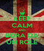 KEEP CALM AND BORA DA UM ROLE - Personalised Poster A4 size