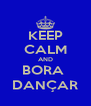KEEP CALM AND BORA  DANÇAR - Personalised Poster A4 size