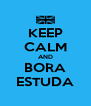 KEEP CALM AND BORA ESTUDA - Personalised Poster A4 size