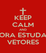 KEEP CALM AND BORA ESTUDAR VETORES - Personalised Poster A4 size