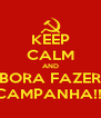 KEEP CALM AND BORA FAZER CAMPANHA!!! - Personalised Poster A4 size