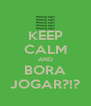 KEEP CALM AND BORA JOGAR?!? - Personalised Poster A4 size