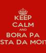 KEEP CALM AND BORA PA FESTA DA MOITA - Personalised Poster A4 size