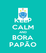KEEP CALM AND BORA PAPÃO - Personalised Poster A4 size