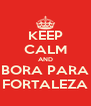 KEEP CALM AND BORA PARA FORTALEZA - Personalised Poster A4 size
