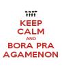 KEEP CALM AND BORA PRA AGAMENON - Personalised Poster A4 size
