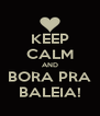 KEEP CALM AND BORA PRA BALEIA! - Personalised Poster A4 size