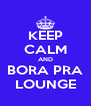 KEEP CALM AND BORA PRA LOUNGE - Personalised Poster A4 size