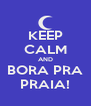 KEEP CALM AND BORA PRA PRAIA! - Personalised Poster A4 size