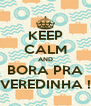 KEEP CALM AND BORA PRA VEREDINHA ! - Personalised Poster A4 size