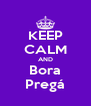 KEEP CALM AND Bora Pregá - Personalised Poster A4 size