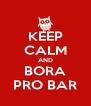 KEEP CALM AND BORA PRO BAR - Personalised Poster A4 size
