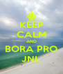 KEEP CALM AND BORA PRO JNL - Personalised Poster A4 size