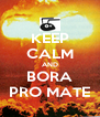 KEEP CALM AND BORA PRO MATE - Personalised Poster A4 size