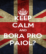 KEEP CALM AND BORA PRO PAIOL? - Personalised Poster A4 size
