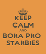 KEEP CALM AND BORA PRO  STARBIES - Personalised Poster A4 size