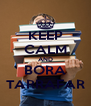 KEEP CALM AND BORA TARRAFAR - Personalised Poster A4 size