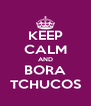 KEEP CALM AND BORA TCHUCOS - Personalised Poster A4 size
