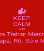 KEEP CALM AND Bora Treinar Meninas Japa, Rô, Sú e Mí - Personalised Poster A4 size