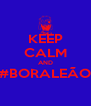 KEEP CALM AND #BORALEÃO  - Personalised Poster A4 size