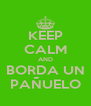 KEEP CALM AND BORDA UN PAÑUELO - Personalised Poster A4 size