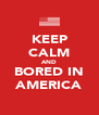 KEEP CALM AND BORED IN AMERICA - Personalised Poster A4 size