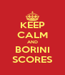 KEEP CALM AND BORINI SCORES - Personalised Poster A4 size