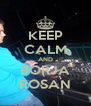 KEEP CALM AND BORJA ROSAN - Personalised Poster A4 size