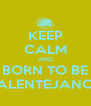 KEEP CALM AND BORN TO BE ALENTEJANO - Personalised Poster A4 size