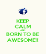 KEEP CALM AND BORN TO BE AWESOME!! - Personalised Poster A4 size