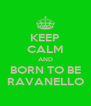 KEEP CALM AND BORN TO BE RAVANELLO - Personalised Poster A4 size