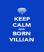 KEEP CALM AND BORN VILLIAN - Personalised Poster A4 size