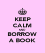 KEEP CALM AND BORROW A BOOK - Personalised Poster A4 size