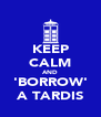 KEEP CALM AND 'BORROW' A TARDIS - Personalised Poster A4 size