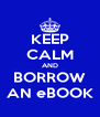 KEEP CALM AND BORROW AN eBOOK - Personalised Poster A4 size