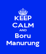 KEEP CALM AND Boru Manurung - Personalised Poster A4 size