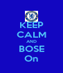 KEEP CALM AND BOSE On - Personalised Poster A4 size