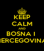 KEEP CALM AND BOSNA I  HERCEGOVINA - Personalised Poster A4 size