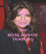 KEEP CALM AND BOSS AUROR TRAINING - Personalised Poster A4 size