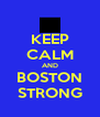 KEEP CALM AND BOSTON STRONG - Personalised Poster A4 size