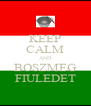 KEEP CALM AND BOSZMEG FIULEDET - Personalised Poster A4 size