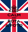 KEEP CALM AND BOTA A FOTO - Personalised Poster A4 size